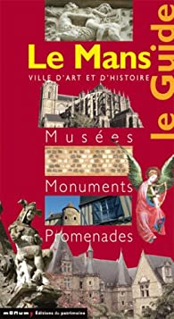 Le Mans : Le Guide Musées Monuments Promenades par Sylvie Granger