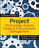 The Wiley Guide to Project Technology, Supply Chain and Procurement Management 9780470226827