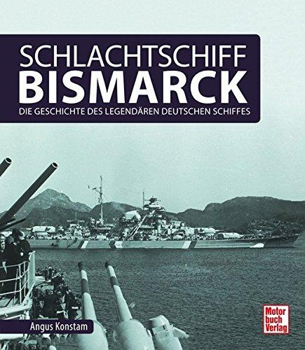 Schlachtschiff Bismarck: Die Geschichte des legendären deutschen Schiffes