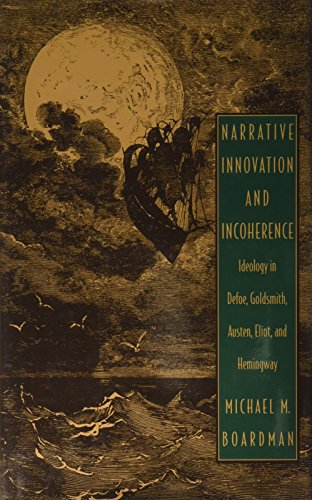 Narrative Innovation and Incoherence: Ideology in Defoe, Goldsmith, Austen, Eliot, and Hemingway