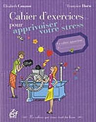 Cahier d'exercices pour apprivoiser votre stress