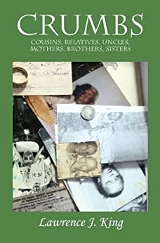 Crumbs: Cousins, Relatives, Uncles, Mothers, Brothers, Sisters by [King, Lawrence J.]