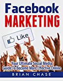 Facebook Marketing and Advertising: Get Facebook Customers And Become More Effective Online (Internet Marketing, Facebook Marketing, and Facebook Advertising)