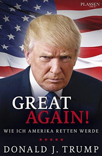 Donald J. Trump: Great Again!: Wie ich Amerika retten werde Gebundenes Buch – 20. Mai 2016 Plassen Verlag 3864703840 USA Politik