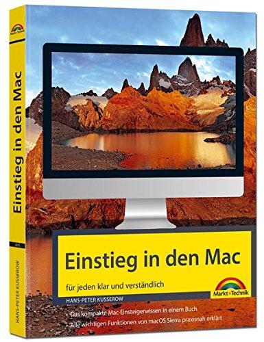 Einstieg in den MAC - klar und verständlich erklärt - aktuell zu macOS Sierra - für Einsteiger und Umsteiger Taschenbuch – 5. April 2017 Hans-Peter Kusserow Markt + Technik Verlag 3959820739 Apple Computer