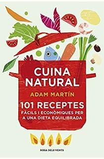 Cuina natural: 101 receptes fàcils i econòmiques per a una dieta equilibrada (ACTUALITAT)