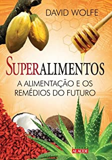 Superalimentos A Alimentacao E Os Remedios Do Futuro Pdf David Wolfe