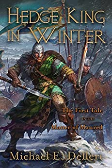 Hedge King in Winter: First Tale in the Matter of Manred (The Matter of Manred Saga Book 1) by [Dellert, Michael E.]