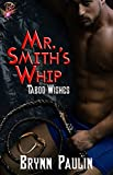 Mr. Smith's Whip (BDSM Romance) (Taboo Wishes Series, Book Four) by Brynn Paulin