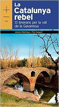La Catalunya Rebel. 13 Itineraris Per La Vall De La Gavarresa PDF Descarga gratuita