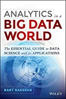 Analytics in a Big Data World: The Essential Guide to Data Science and its Applications Front Cover