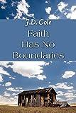 Faith Has No Boundaries, J. D. Cole, 1456012622