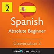 Absolute Beginner Conversation #3 (Spanish) : Absolute Beginner Spanish #9 |  Innovative Language Learning