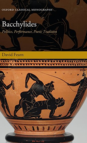 Bacchylides: Politics, Performance, Poetic Tradition (Oxford Classical Monographs)