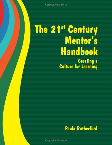 The 21st Century Mentor's Handbook:  Creating a Culture for Learning