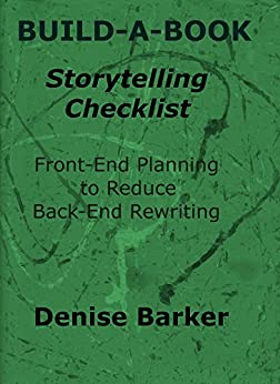 BUILD-A-BOOK Storytelling Checklist: Front-End Planning to Reduce Back-End Rewriting by [Barker, Denise]