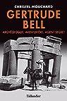 Gertrude Bell- Archéologue, Aventurière, Agent secret par Mouchard
