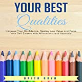 #9: Your Best Qualities: Increase Your Confidence, Realize Your Value and Raise Your Self Esteem with Affirmations and Hypnosis