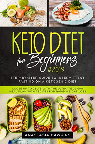 Keto Diet for Beginners #2019: Step-by-step Guide to INTERMITTENT FASTING on a Ketogenic Diet - Loose up to 21ltb with the Ultimate 21-Day Meal Plan with Recipes for rapid weight loss (Best Pasta Machine 2019)