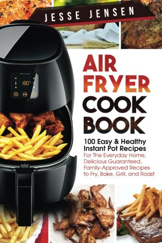 Air Fryer Cookbook 100 Easy Healthy Instant Pot Recipes