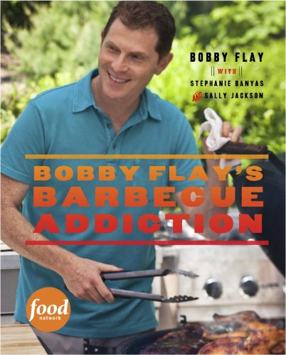 Bobby Flay's Barbecue Addiction: A Cookbook by [Flay, Bobby, Banyas, Stephanie, Jackson, Sally]