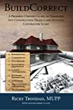 BuildCorrect: A Property Owner's Guide To Managing Any Construction Project and Avoiding Contractor Scams