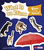What Is an Idiom When It's at Home? (Why Do We Say That!)