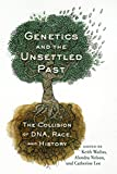 img - for Genetics and the Unsettled Past: The Collision of DNA, Race, and History (Rutgers Studies on Race and Ethnicity) book / textbook / text book