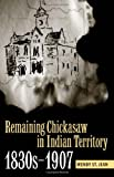img - for Remaining Chickasaw in Indian Territory, 1830s-1907 book / textbook / text book