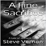 A Fine Sacrifice: A Tale of Redneck Noir | Steve Vernon