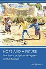 Hope and a Future: The Story of Syrian Refugees (Refugee Rights Series) (Volume 3)