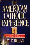 American Catholic Experience, Jay P. Dolan, 038515206X