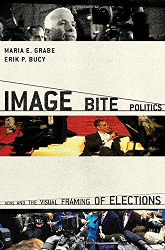 Image Bite Politics: News and the Visual Framing of Elections (Series in Political Psychology)