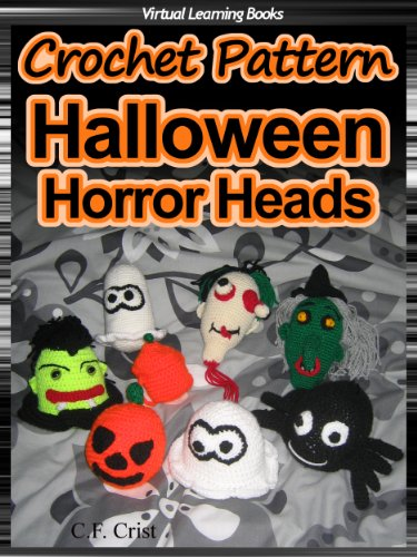 Crochet Pattern: 7 Halloween Horror Heads & Lantern ((Amigurumi: Crochet Halloween))