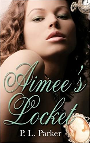 Aimee's Locket by P. L. Parker (2009-08-20)