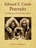 img - for Edward S. Curtis Portraits: The Many Faces of the Native American book / textbook / text book