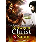 The Great Controversy Between Christ and Satan : complete with 48 original Illustration and Writer Biography (Illustrated)