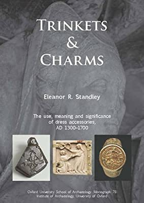 Trinkets and Charms: The use, meaning and significance of dress accessories, AD 1300-1700 (Oxford University School of Archaeology Monograph) by Eleanor Rose Standley (2013-10-28)