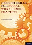 Helping Skills for Social Work Direct Practice 1st Edition