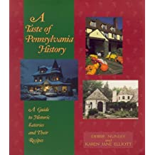 A Taste of Pennsylvania History: A Guide to Historic Eateries and Their Recipes (Taste of History Series Book 1)