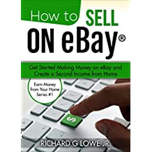 How to Sell on eBay: Get Started Making Money on eBay and Create a Second Income from Home (Earn Money from Your Home Book 1)