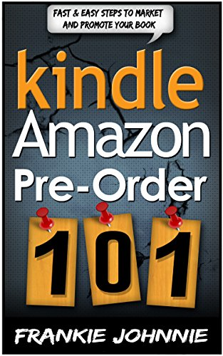 Kindle Amazon pre-order 101: Why it's such a great motivational and marketing tool What are the Pros and the Cons