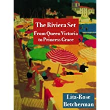 The Riviera Set: From Queen Victoria to Princess Grace