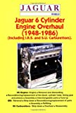 Jaguar 6 Cylinder Engine Overhaul: 1948-1986 (Including I.R.S. and S.U. Carburettors)
