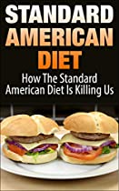 STANDARD AMERICAN DIET: HOW THE STANDARD AMERICAN DIET IS KILLING US