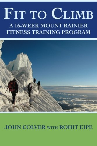 - Fit To Climb: A 16-Week Mount Rainier Fitness Training Program