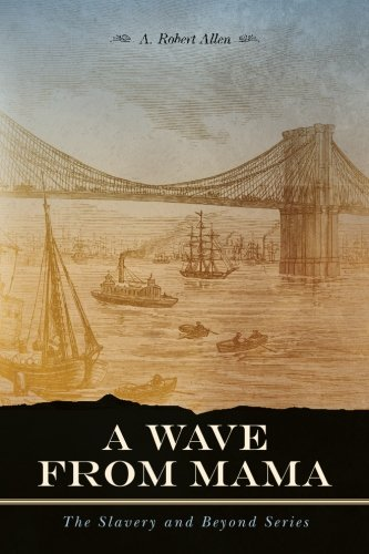 a-wave-from-mama-the-slavery-and-beyond-series-volume-2