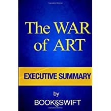 Executive Summary of The War of Art: Break Through the Blocks and Win Your Inner Creative Battles (The War of Art by Steven Pressfield | Executive Summary) (Volume 1)