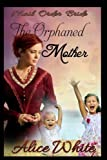Mail Order Bride: The Orphaned Mother: Western Historical Romance by  Alice White in stock, buy online here