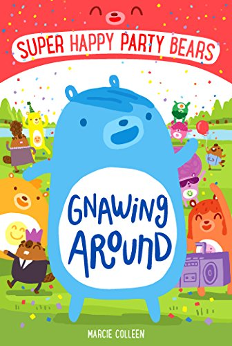 Super Happy Party Bears: Gnawing Around by [Colleen, Marcie]